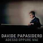 """Davide Papasidero """"Adesso Oppure Mai"""""""