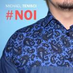 NOI nuovo singolo MICHAEL TENISCI