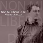 NON MI LIBERO DI TE  singolo esordio radiofonico di Matteo Catenazzi