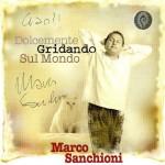 Dolcemente Gridando Sul Mondo il nuovo album di Marco Sanchioni