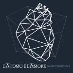 MARIO BARGNA nuovo singolo LIBERA E INAFFERRABILE dal Cd L'ATOMO E L'AMORE